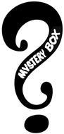MYSTERY BOX?