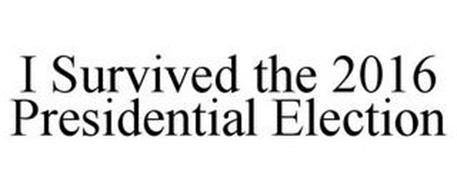 I SURVIVED THE 2016 PRESIDENTIAL ELECTION