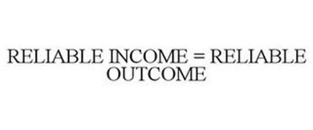 RELIABLE INCOME = RELIABLE OUTCOME