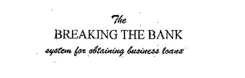 THE BREAKING THE BANK SYSTEM FOR OBTAINING BUSINESS LOANS