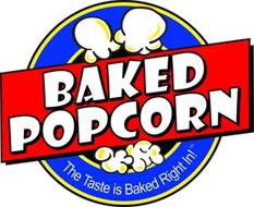 BAKED POPCORN THE TASTE IS BAKED RIGHT IN!