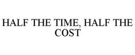 HALF THE TIME, HALF THE COST