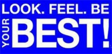 LOOK. FEEL. BE YOUR BEST!