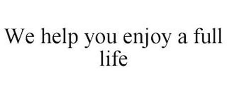 WE HELP YOU ENJOY A FULL LIFE