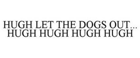 HUGH LET THE DOGS OUT... HUGH HUGH HUGH HUGH