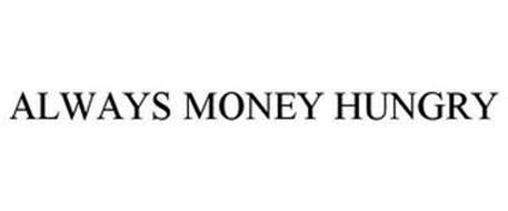 ALWAYS MONEY HUNGRY