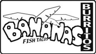 BANANAS BURRITOS FISH TACOS