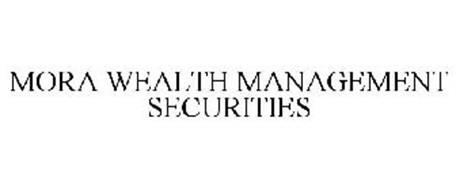 MORA WEALTH MANAGEMENT SECURITIES