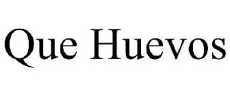 QUE HUEVOS