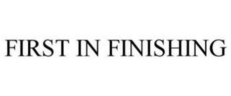 FIRST IN FINISHING