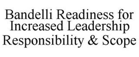 BANDELLI READINESS FOR INCREASED LEADERSHIP RESPONSIBILITY & SCOPE