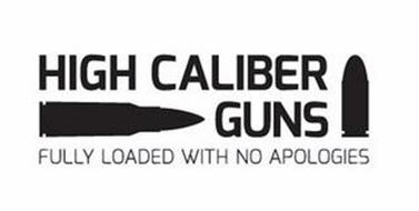 HIGH CALIBER GUNS FULLY LOADED WITH NO APOLOGIES