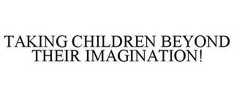 TAKING CHILDREN BEYOND THEIR IMAGINATION!