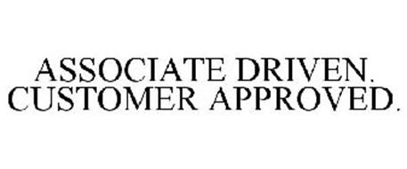 ASSOCIATE DRIVEN. CUSTOMER APPROVED.