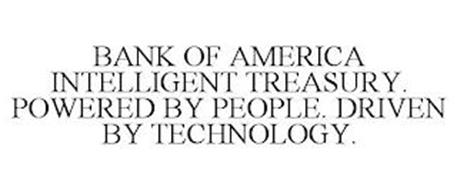BANK OF AMERICA INTELLIGENT TREASURY. POWERED BY PEOPLE. DRIVEN BY TECHNOLOGY.