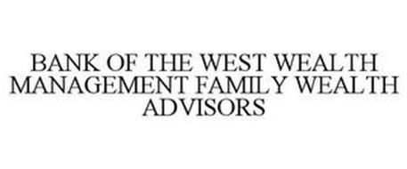 BANK OF THE WEST WEALTH MANAGEMENT FAMILY WEALTH ADVISORS