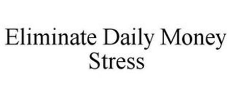 ELIMINATE DAILY MONEY STRESS