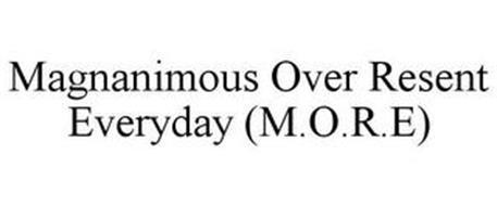 MAGNANIMOUS OVER RESENT EVERYDAY (M.O.R.E)