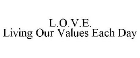L.O.V.E. LIVING OUR VALUES EACH DAY