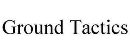 GROUND TACTICS