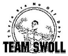 TEAM SWOLL THERE ARE NO OFF DAYS