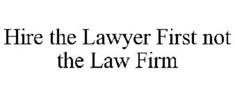 HIRE THE LAWYER FIRST NOT THE LAW FIRM