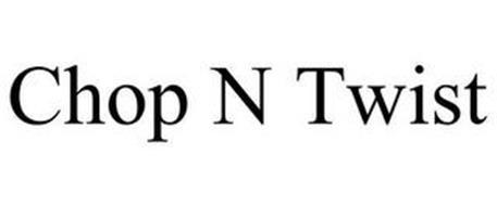 CHOP N TWIST