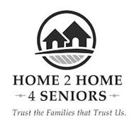HOME 2 HOME 4 SENIORS TRUST THE FAMILIES THAT TRUST US.