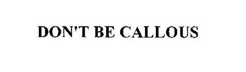 DON'T BE CALLOUS