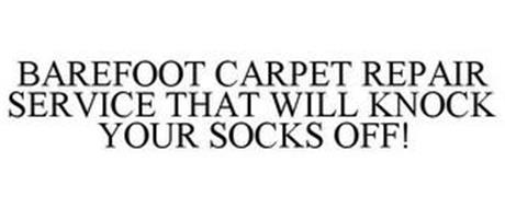 BAREFOOT CARPET REPAIR SERVICE THAT WILL KNOCK YOUR SOCKS OFF!
