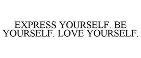 EXPRESS YOURSELF. BE YOURSELF. LOVE YOURSELF.