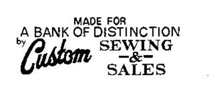 MADE FOR A BANK OF DISTINCTION BY CUSTOM SEWING & SALES