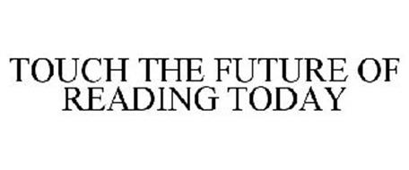 TOUCH THE FUTURE OF READING TODAY