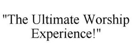 """THE ULTIMATE WORSHIP EXPERIENCE!"""