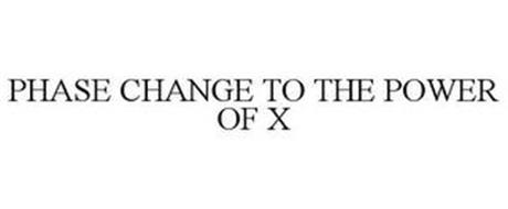 PHASE CHANGE TO THE POWER OF X