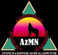 AWARENESS; ADVOCACY; EDUCATION; AZMN; COYOTE IS A SURVIVOR, AS WE ALL HOPE TO BE.