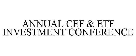 ANNUAL CEF & ETF INVESTMENT CONFERENCE