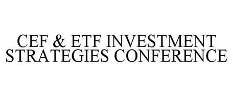 CEF & ETF INVESTMENT STRATEGIES CONFERENCE