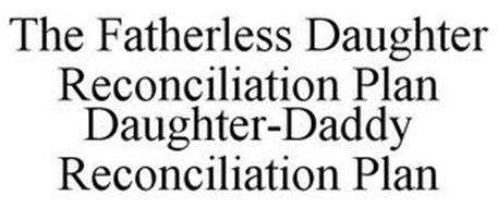 THE FATHERLESS DAUGHTER RECONCILIATION PLAN DAUGHTER-DADDY RECONCILIATION PLAN