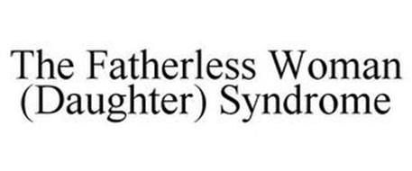 THE FATHERLESS WOMAN (DAUGHTER) SYNDROME