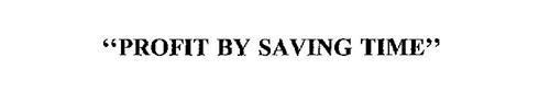 """PROFIT BY SAVING TIME"""