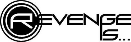 REVENGE IS...