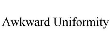 AWKWARD UNIFORMITY
