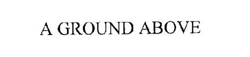 A GROUND ABOVE