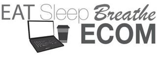 EAT SLEEP BREATHE ECOM