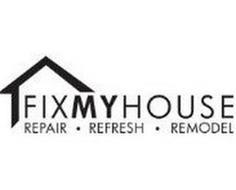 FIX MY HOUSE REPAIR ·  REFRESH · REMODEL