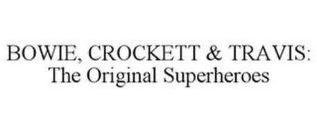 BOWIE, CROCKETT & TRAVIS: THE ORIGINAL SUPERHEROES