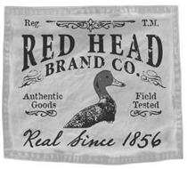 REG. T.M. RED HEAD BRAND CO. AUTHENTIC GOODS FIELD TESTED REAL SINCE 1856