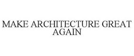 MAKE ARCHITECTURE GREAT AGAIN
