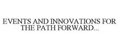 EVENTS AND INNOVATIONS FOR THE PATH FORWARD...
